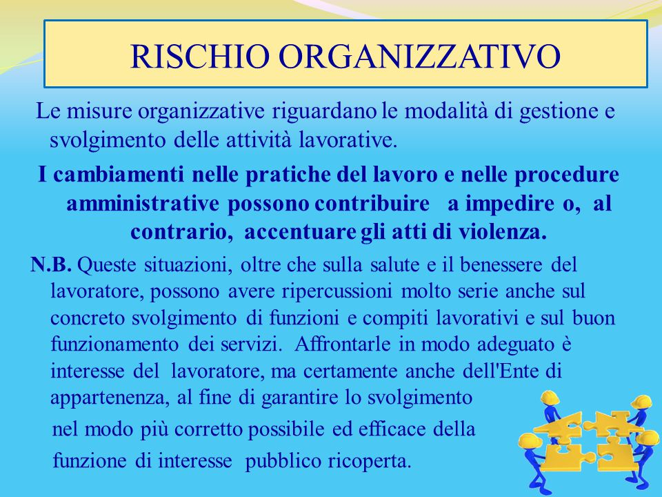 RISCHIO ORGANIZZATIVO Le misure organizzative riguardano le modalità di gestione e svolgimento delle attività lavorative. I cambiamenti nelle pratiche