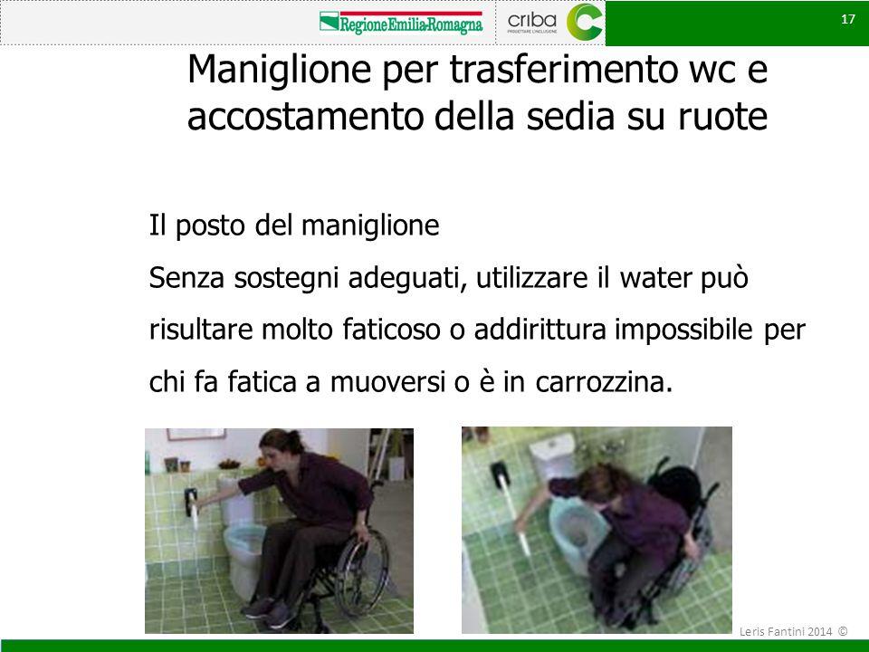 17 Maniglione per trasferimento wc e accostamento della sedia su ruote Il posto del maniglione Senza sostegni adeguati, utilizzare il water può risult