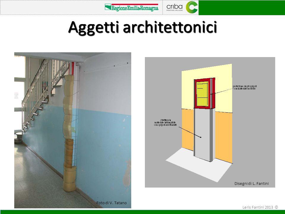 Aggetti architettonici Foto di V. Tatano Disegni di L. Fantini Leris Fantini 2013 ©