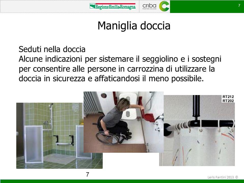 7 Maniglia doccia Seduti nella doccia Alcune indicazioni per sistemare il seggiolino e i sostegni per consentire alle persone in carrozzina di utilizz