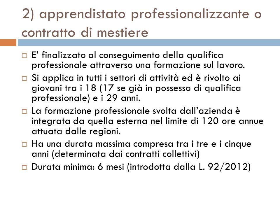 2) apprendistato professionalizzante o contratto di mestiere  E' finalizzato al conseguimento della qualifica professionale attraverso una formazione