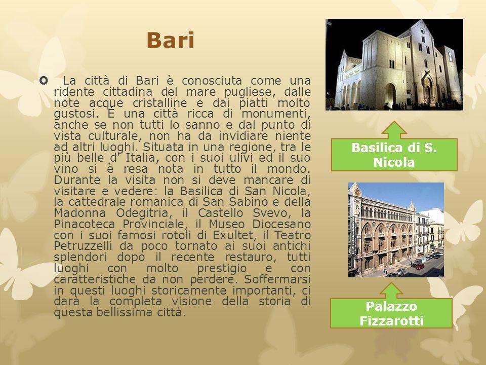 Bari  La città di Bari è conosciuta come una ridente cittadina del mare pugliese, dalle note acque cristalline e dai piatti molto gustosi. È una citt