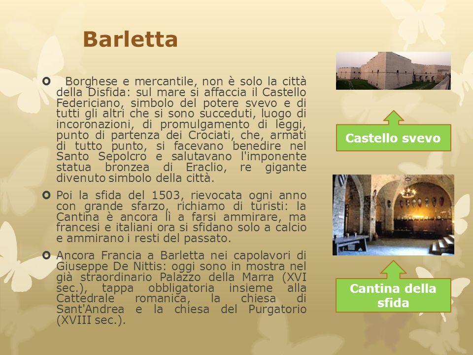 Barletta  Borghese e mercantile, non è solo la città della Disfida: sul mare si affaccia il Castello Federiciano, simbolo del potere svevo e di tutti