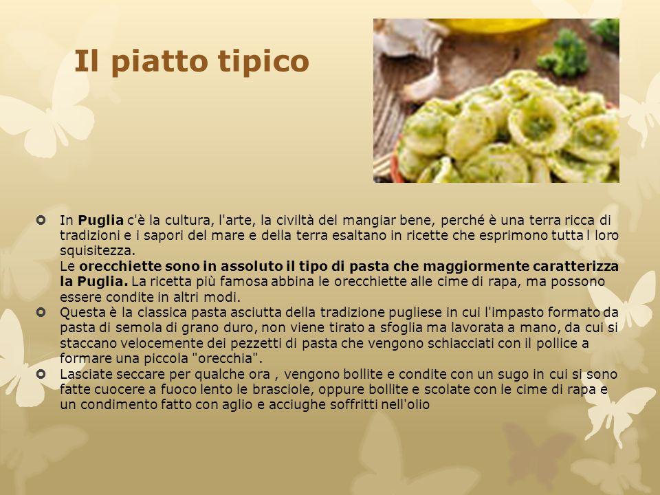 Il piatto tipico  In Puglia c'è la cultura, l'arte, la civiltà del mangiar bene, perché è una terra ricca di tradizioni e i sapori del mare e della t