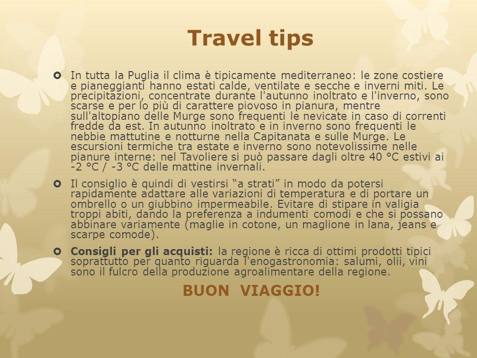 Travel tips  In tutta la Puglia il clima è tipicamente mediterraneo: le zone costiere e pianeggianti hanno estati calde, ventilate e secche e inverni