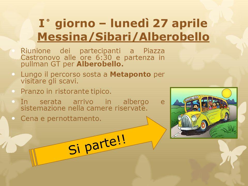 I° giorno – lunedì 27 aprile Messina/Sibari/Alberobello Riunione dei partecipanti a Piazza Castronovo alle ore 6:30 e partenza in pullman GT per Alber
