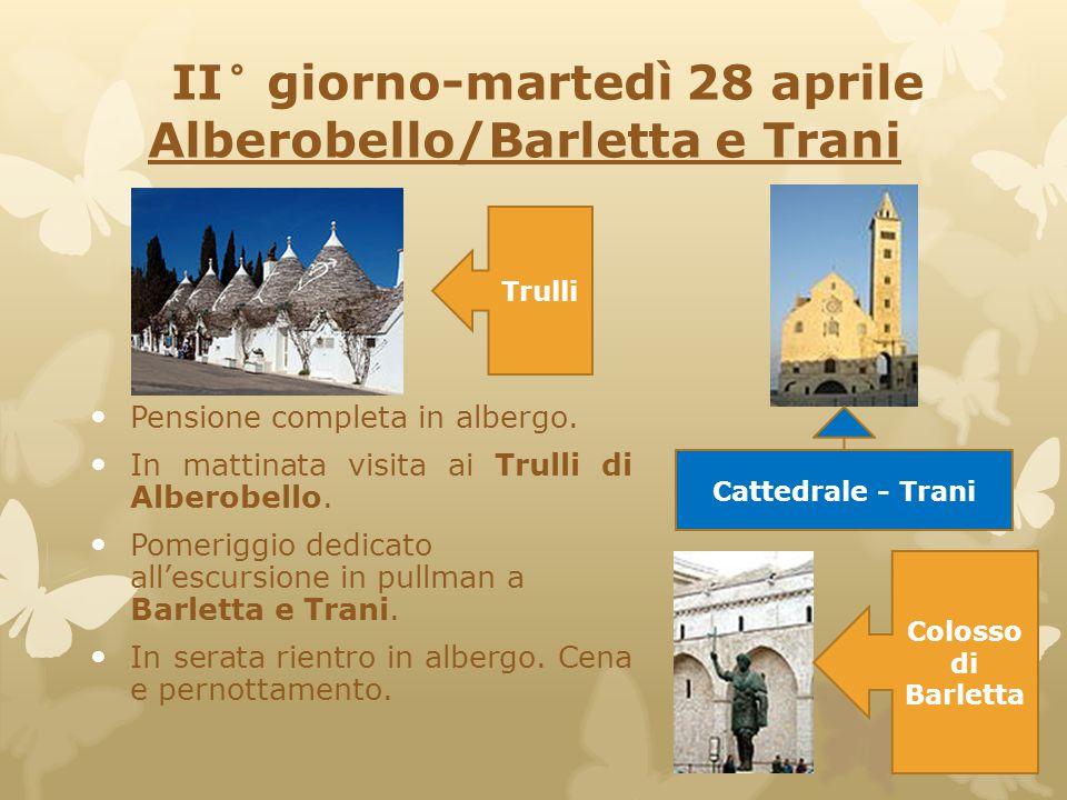 II° giorno-martedì 28 aprile Alberobello/Barletta e Trani Pensione completa in albergo. In mattinata visita ai Trulli di Alberobello. Pomeriggio dedic