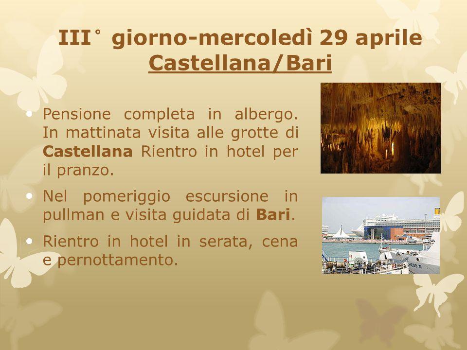 III° giorno-mercoledì 29 aprile Castellana/Bari Pensione completa in albergo. In mattinata visita alle grotte di Castellana Rientro in hotel per il pr