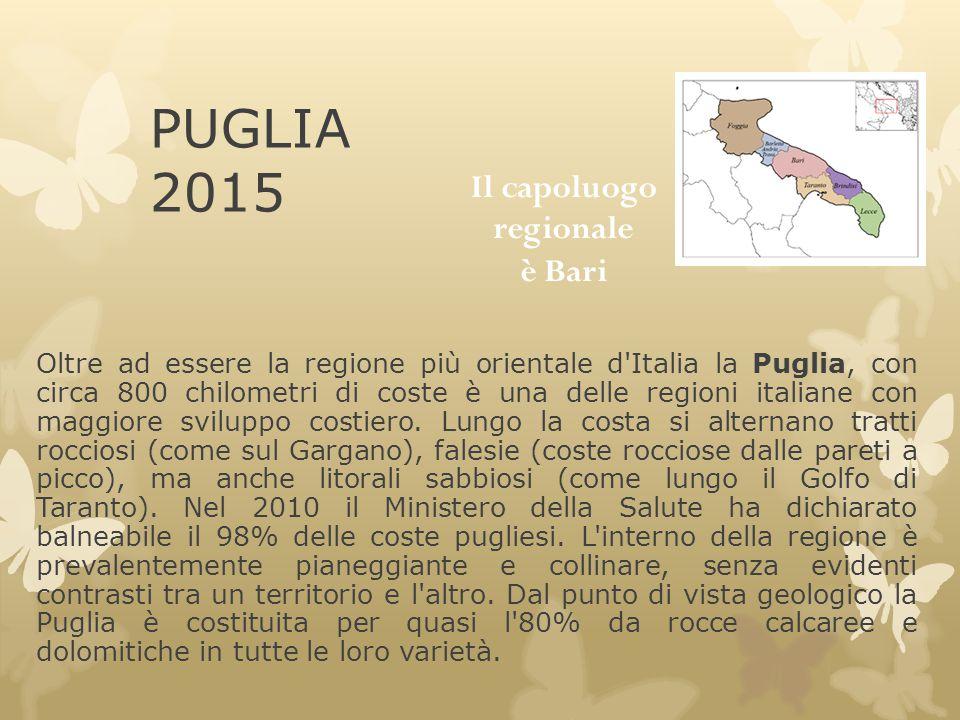 PUGLIA 2015 Oltre ad essere la regione più orientale d'Italia la Puglia, con circa 800 chilometri di coste è una delle regioni italiane con maggiore s