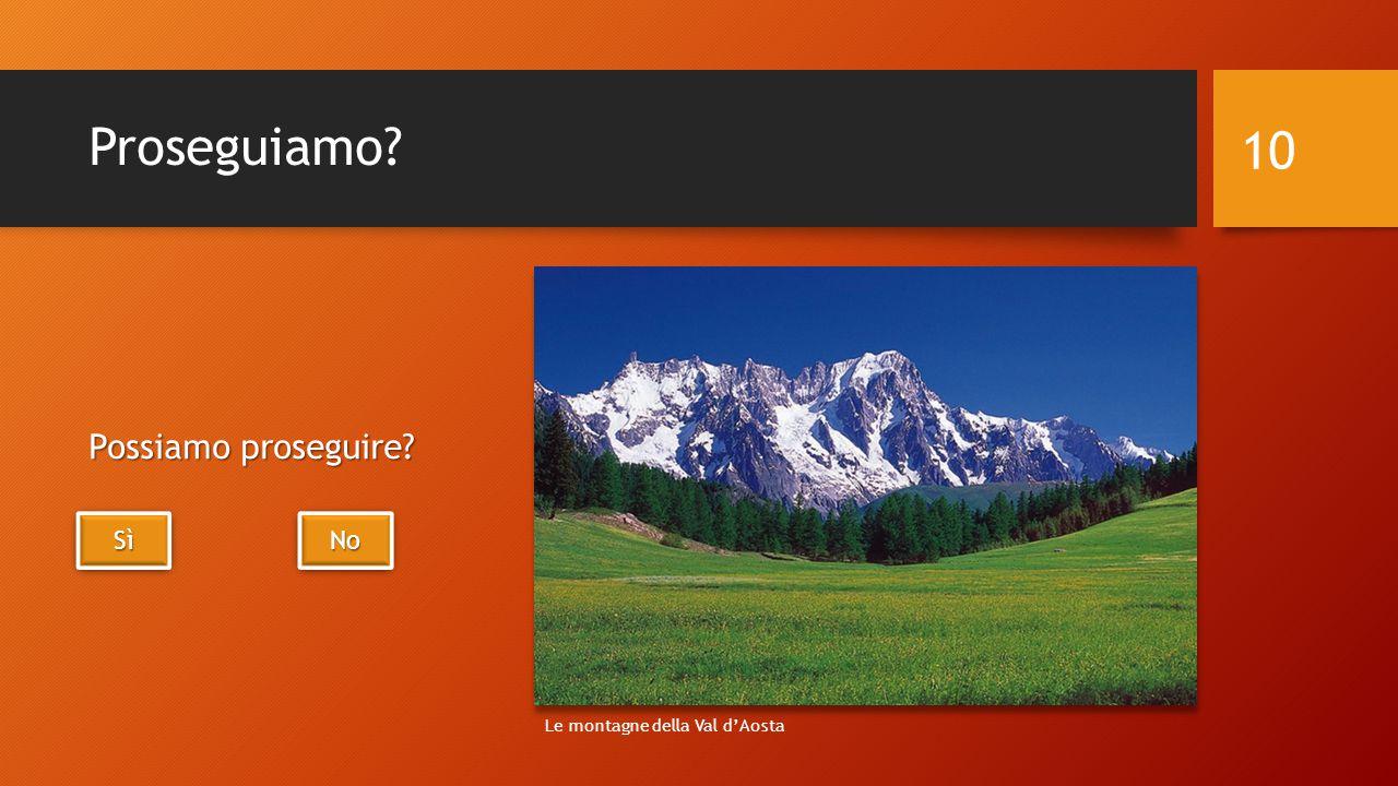 Proseguiamo? Possiamo proseguire? 10 SìSìSìSì SìSìSìSì No Le montagne della Val d'Aosta