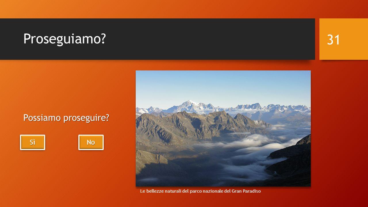 Proseguiamo? Possiamo proseguire? 31 SìSìSìSì SìSìSìSì No Le bellezze naturali del parco nazionale del Gran Paradiso