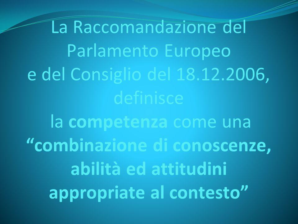 """La Raccomandazione del Parlamento Europeo e del Consiglio del 18.12.2006, definisce la competenza come una """"combinazione di conoscenze, abilità ed att"""