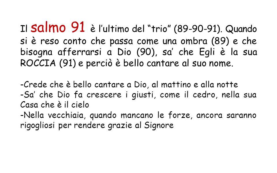 Il salmo 91 è l'ultimo del trio (89-90-91).