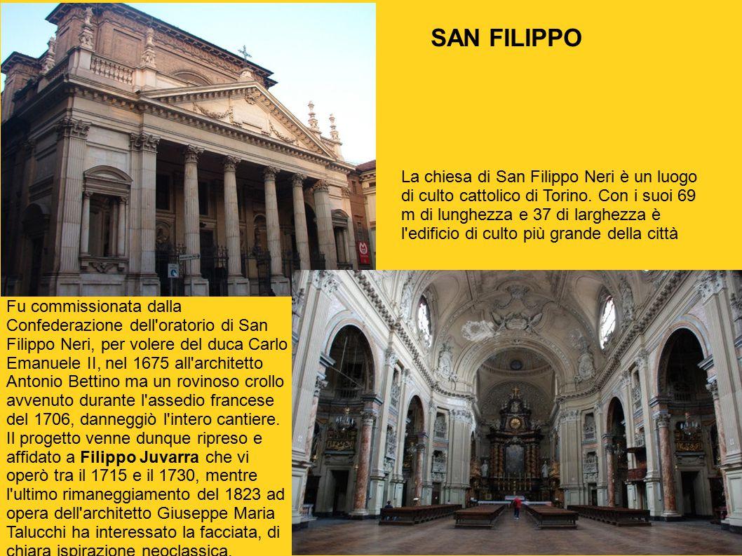 La chiesa di San Filippo Neri è un luogo di culto cattolico di Torino. Con i suoi 69 m di lunghezza e 37 di larghezza è l'edificio di culto più grande