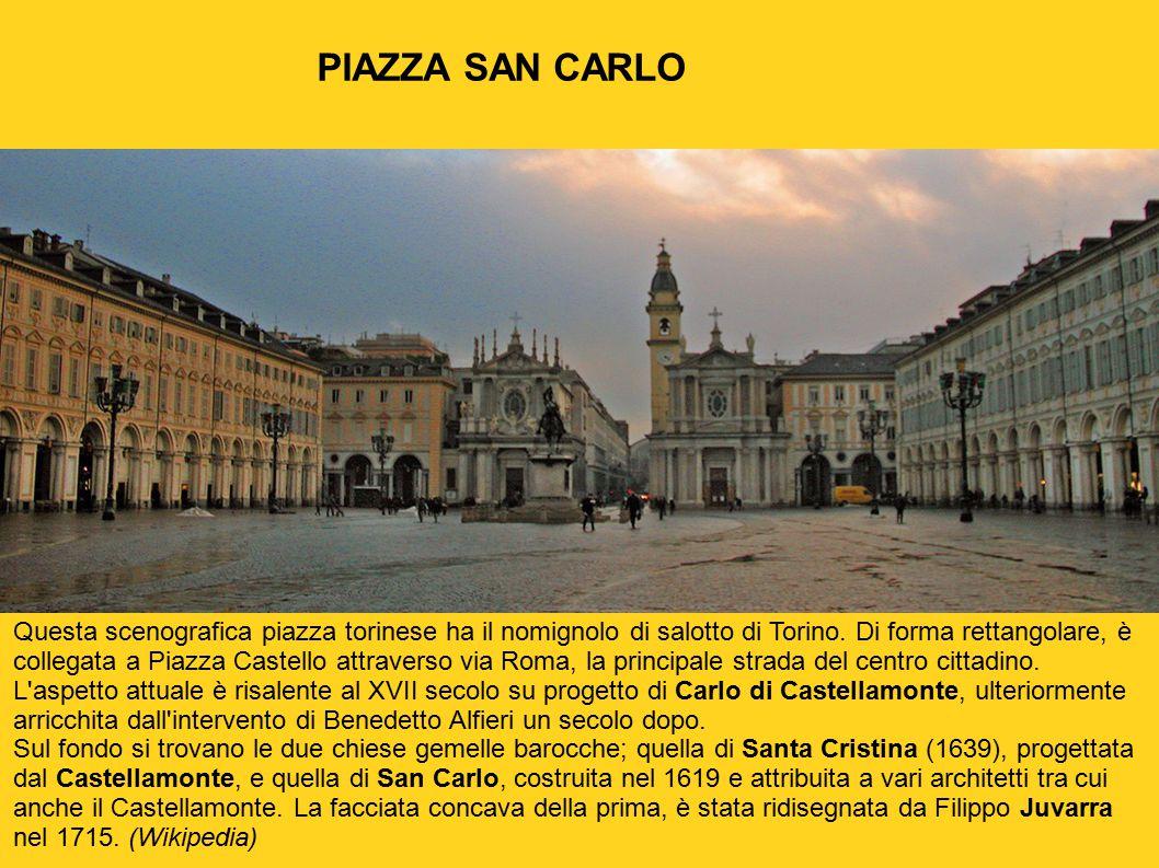 Questa scenografica piazza torinese ha il nomignolo di salotto di Torino. Di forma rettangolare, è collegata a Piazza Castello attraverso via Roma, la