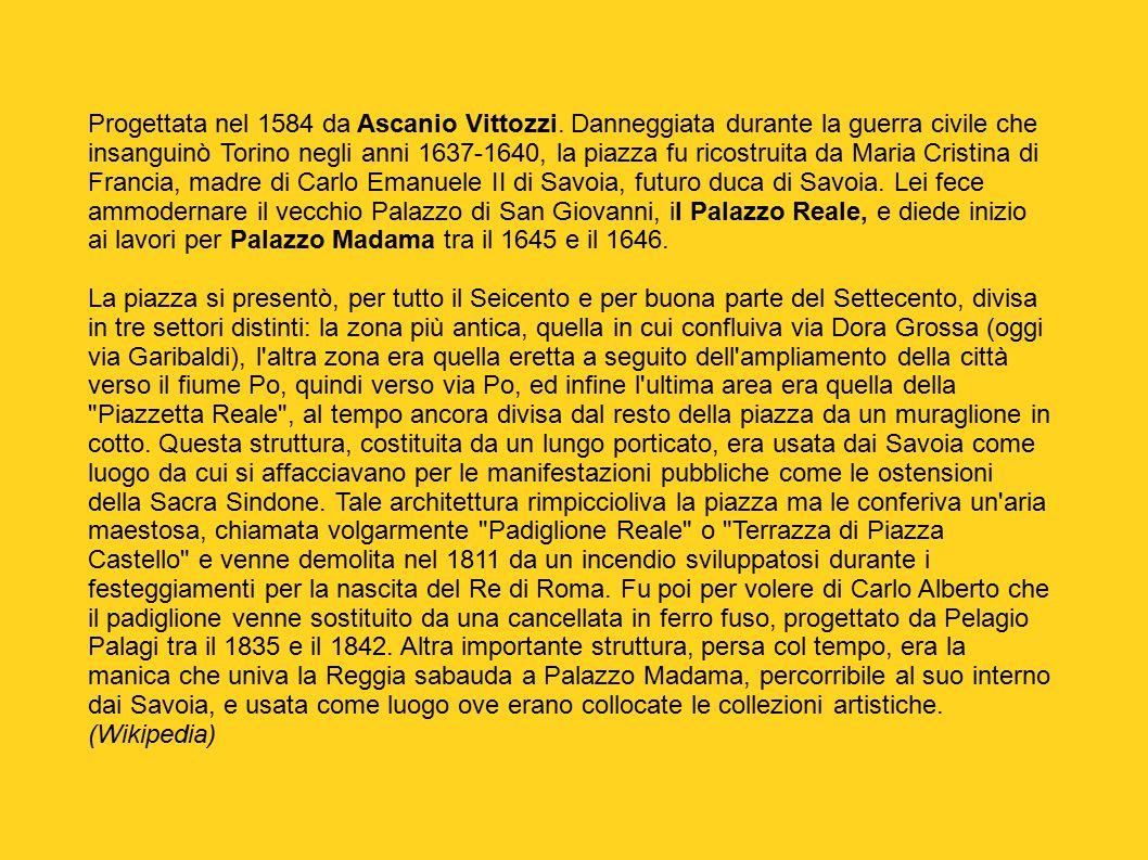 Progettata nel 1584 da Ascanio Vittozzi. Danneggiata durante la guerra civile che insanguinò Torino negli anni 1637-1640, la piazza fu ricostruita da