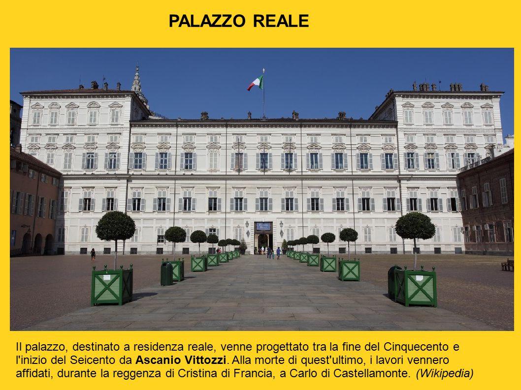 PALAZZO REALE Il palazzo, destinato a residenza reale, venne progettato tra la fine del Cinquecento e l'inizio del Seicento da Ascanio Vittozzi. Alla