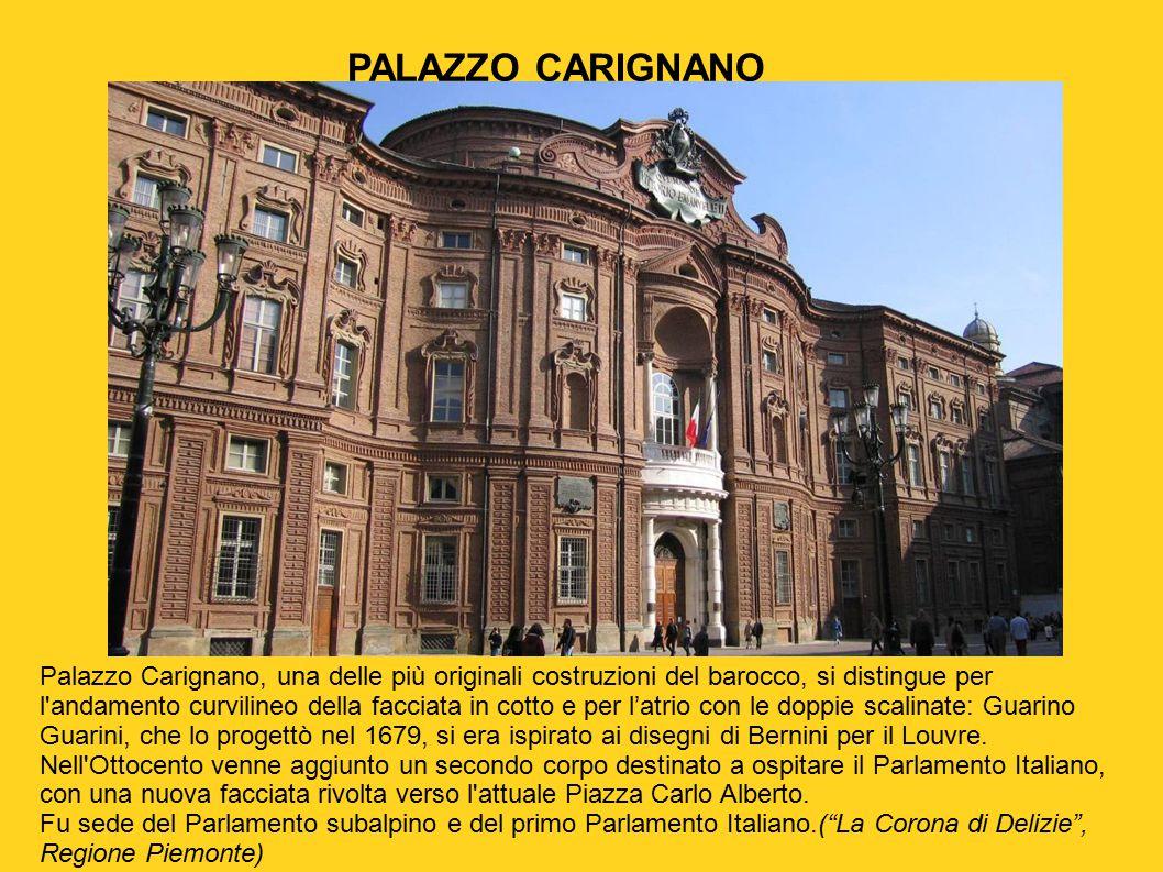 PALAZZO CARIGNANO Palazzo Carignano, una delle più originali costruzioni del barocco, si distingue per l'andamento curvilineo della facciata in cotto