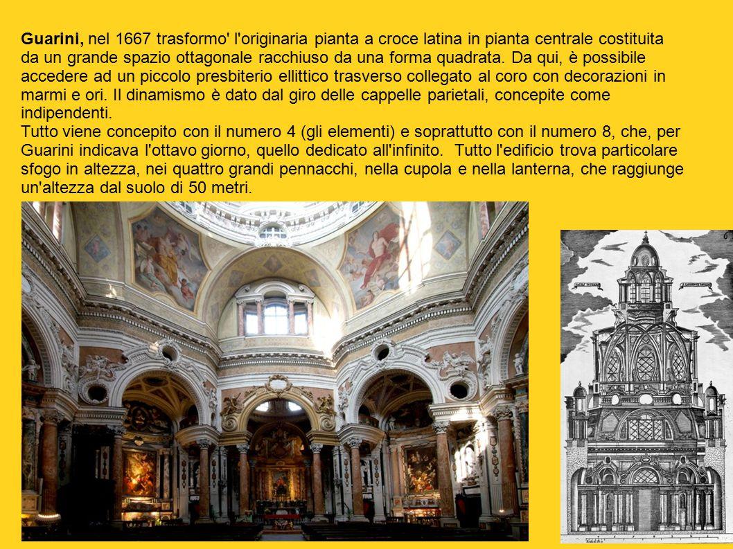 Guarini, nel 1667 trasformo' l'originaria pianta a croce latina in pianta centrale costituita da un grande spazio ottagonale racchiuso da una forma qu