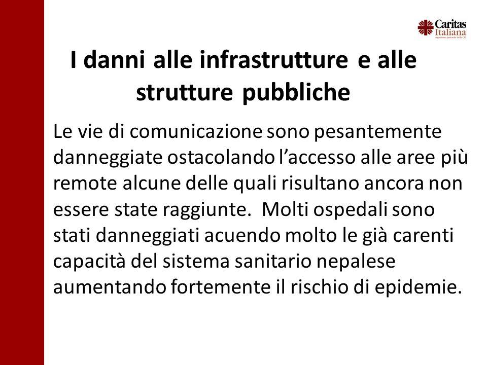 I danni alle infrastrutture e alle strutture pubbliche Le vie di comunicazione sono pesantemente danneggiate ostacolando l'accesso alle aree più remote alcune delle quali risultano ancora non essere state raggiunte.