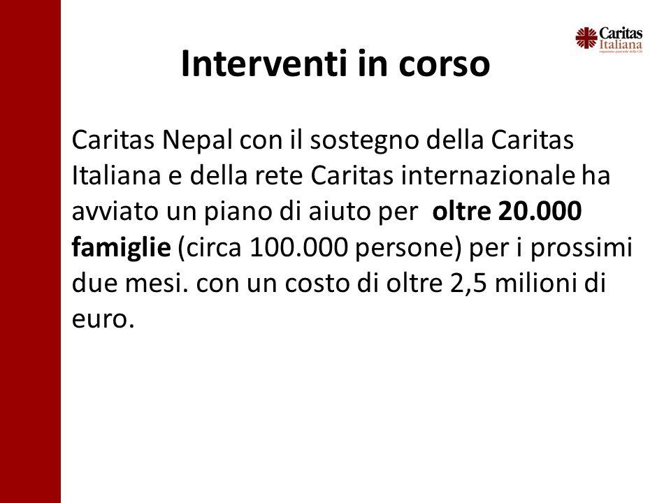 Interventi in corso Caritas Nepal con il sostegno della Caritas Italiana e della rete Caritas internazionale ha avviato un piano di aiuto per oltre 20.000 famiglie (circa 100.000 persone) per i prossimi due mesi.