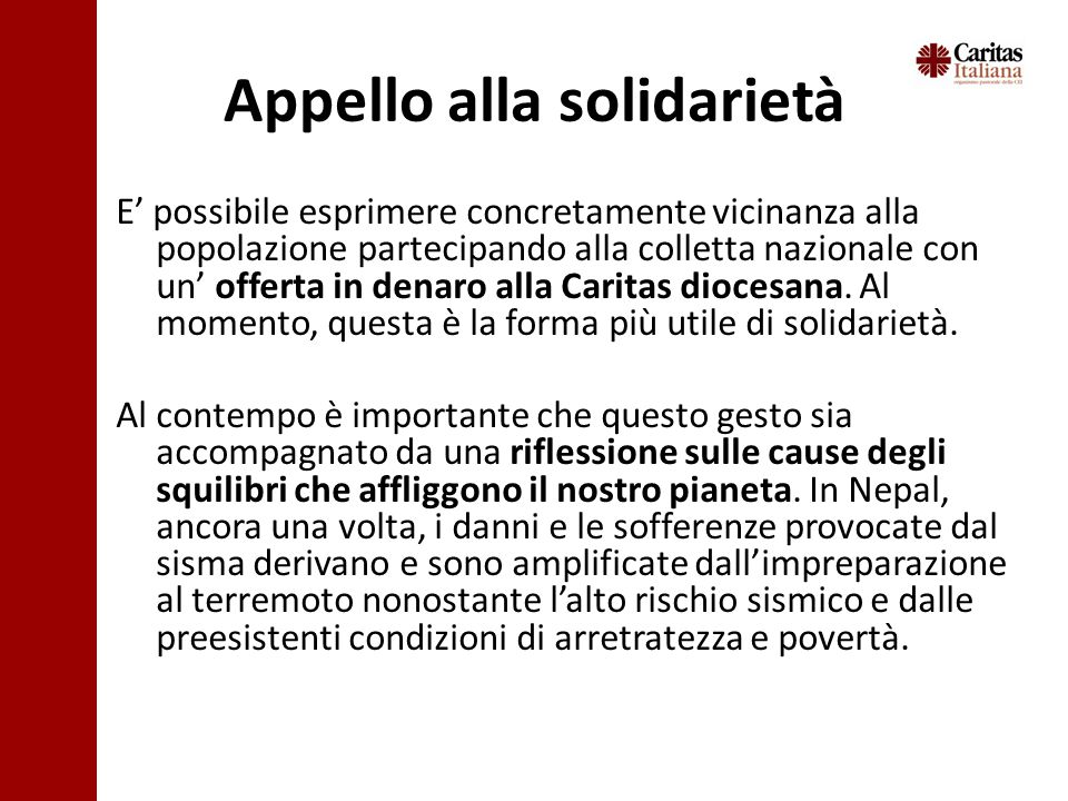 Appello alla solidarietà E' possibile esprimere concretamente vicinanza alla popolazione partecipando alla colletta nazionale con un' offerta in denaro alla Caritas diocesana.