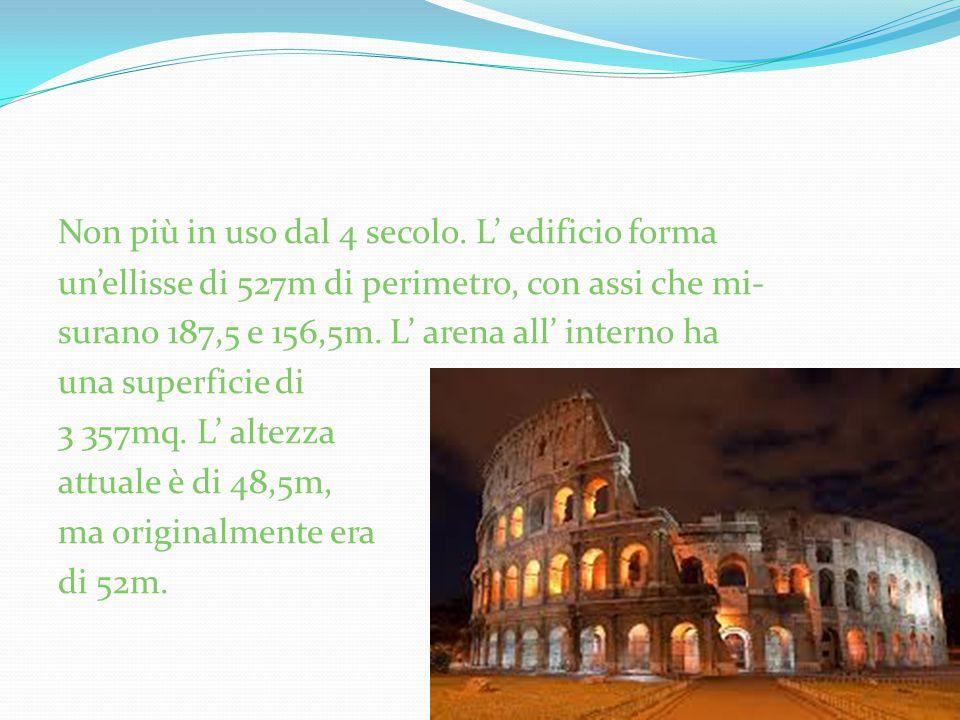 Non più in uso dal 4 secolo. L' edificio forma un'ellisse di 527m di perimetro, con assi che mi- surano 187,5 e 156,5m. L' arena all' interno ha una s