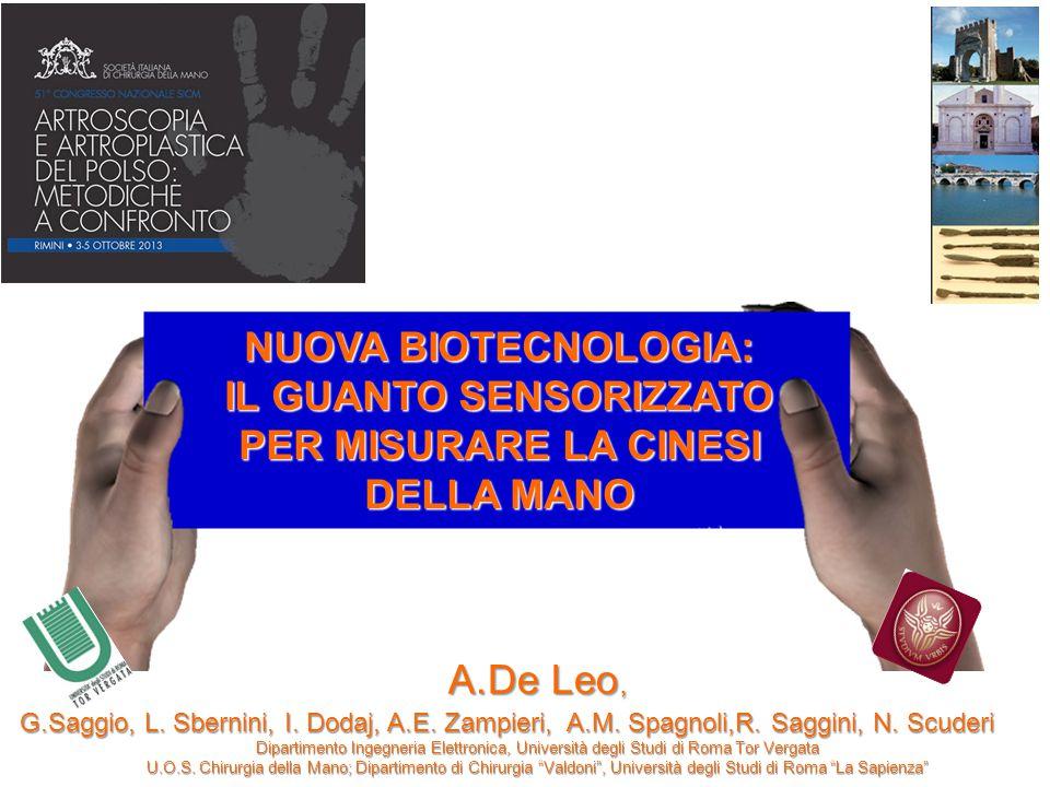 NUOVA BIOTECNOLOGIA: IL GUANTO SENSORIZZATO PER MISURARE LA CINESI DELLA MANO A.De Leo, G.Saggio, L. Sbernini, I. Dodaj, A.E. Zampieri, A.M. Spagnoli,