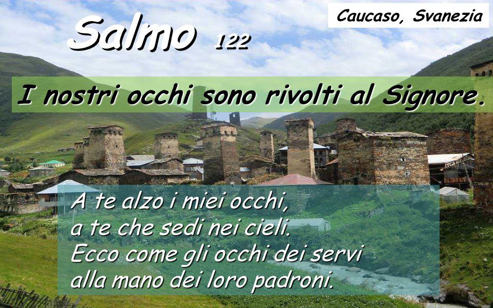 Il salmo 122 si trova all'inizio dei Salmi Graduali (119-133), mentre è in pellegrinaggio verso Gerusalemme il salmista ricorda che vive in una situazione di disprezzo come quella di Ezechiele e di Gesù, allora supplica Dio perché abbia pietà di lui.