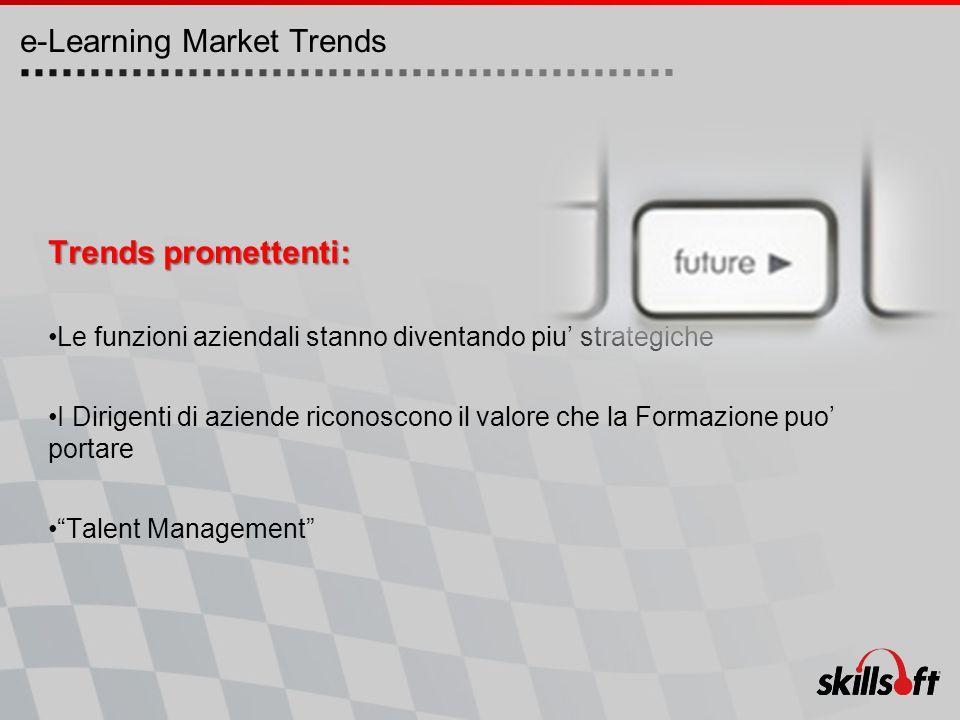 Trends promettenti: Le funzioni aziendali stanno diventando piu' strategiche I Dirigenti di aziende riconoscono il valore che la Formazione puo' portare Talent Management e-Learning Market Trends