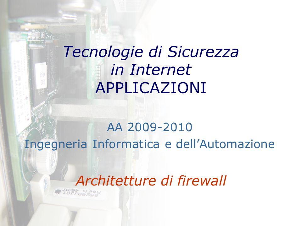 Tecnologie di Sicurezza in Internet APPLICAZIONI Architetture di firewall AA 2009-2010 Ingegneria Informatica e dell'Automazione