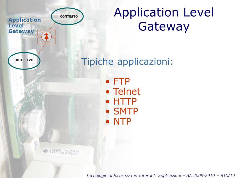 Tecnologie di Sicurezza in Internet: applicazioni – AA 2009-2010 – B10/19 Application Level Gateway CONTESTO OBIETTIVO Tipiche applicazioni: FTP Telne