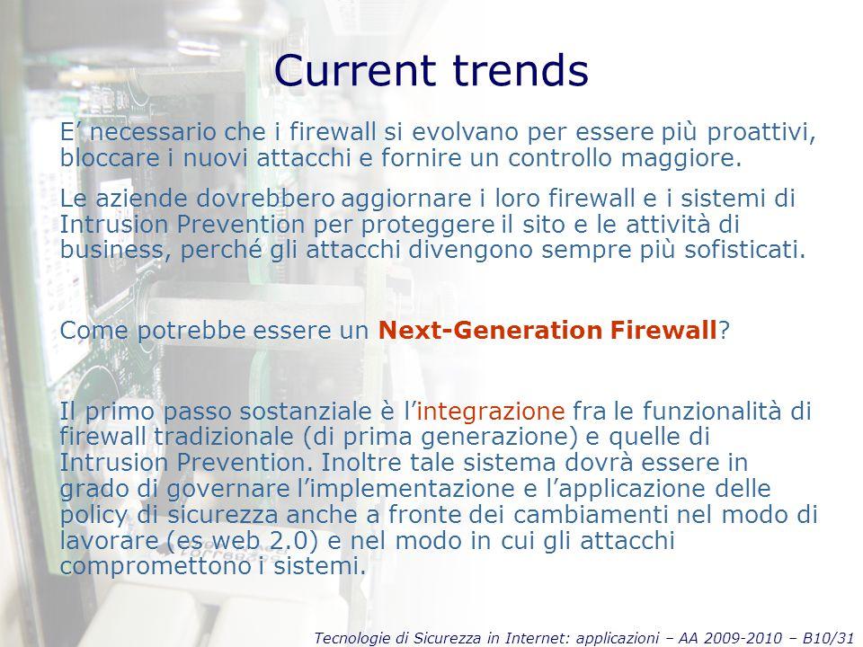 Tecnologie di Sicurezza in Internet: applicazioni – AA 2009-2010 – B10/31 Current trends E' necessario che i firewall si evolvano per essere più proat