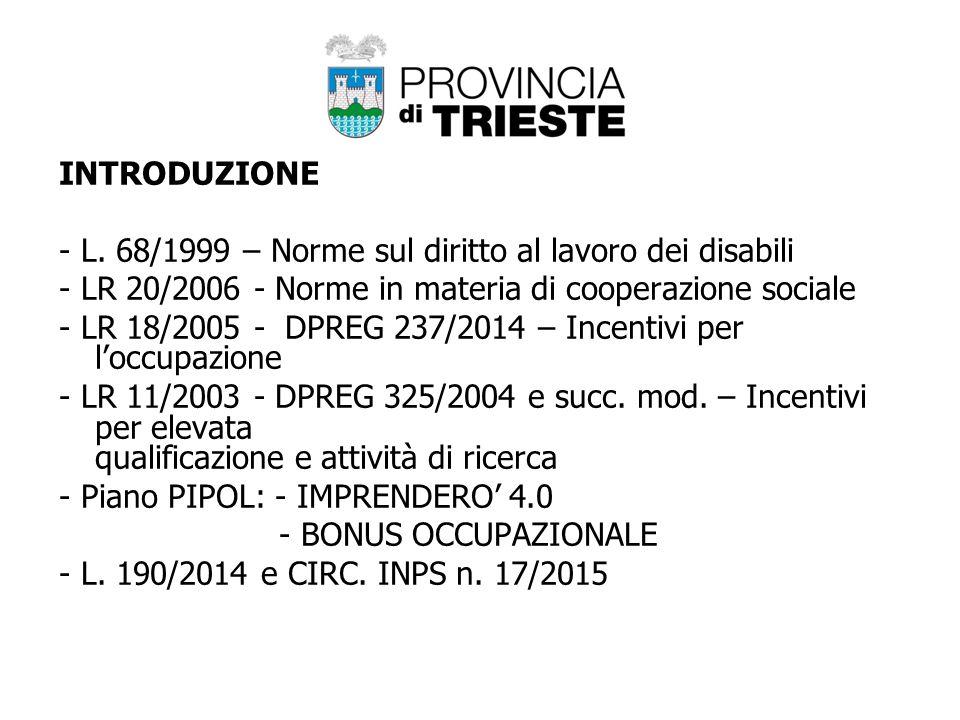 INTRODUZIONE - L. 68/1999 – Norme sul diritto al lavoro dei disabili - LR 20/2006 - Norme in materia di cooperazione sociale - LR 18/2005 - DPREG 237/