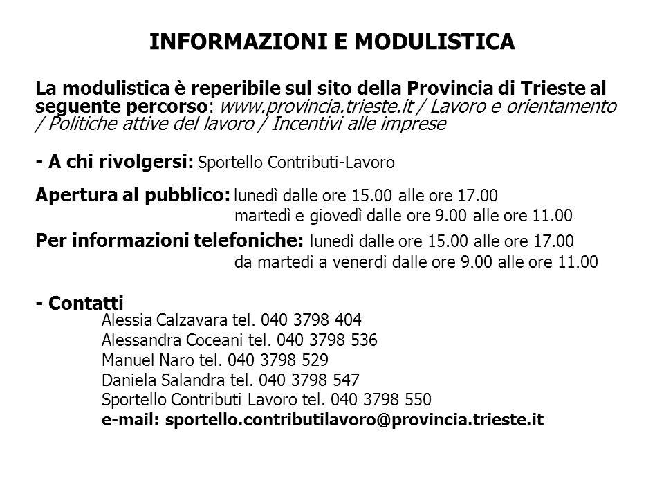 INFORMAZIONI E MODULISTICA La modulistica è reperibile sul sito della Provincia di Trieste al seguente percorso: www.provincia.trieste.it / Lavoro e o