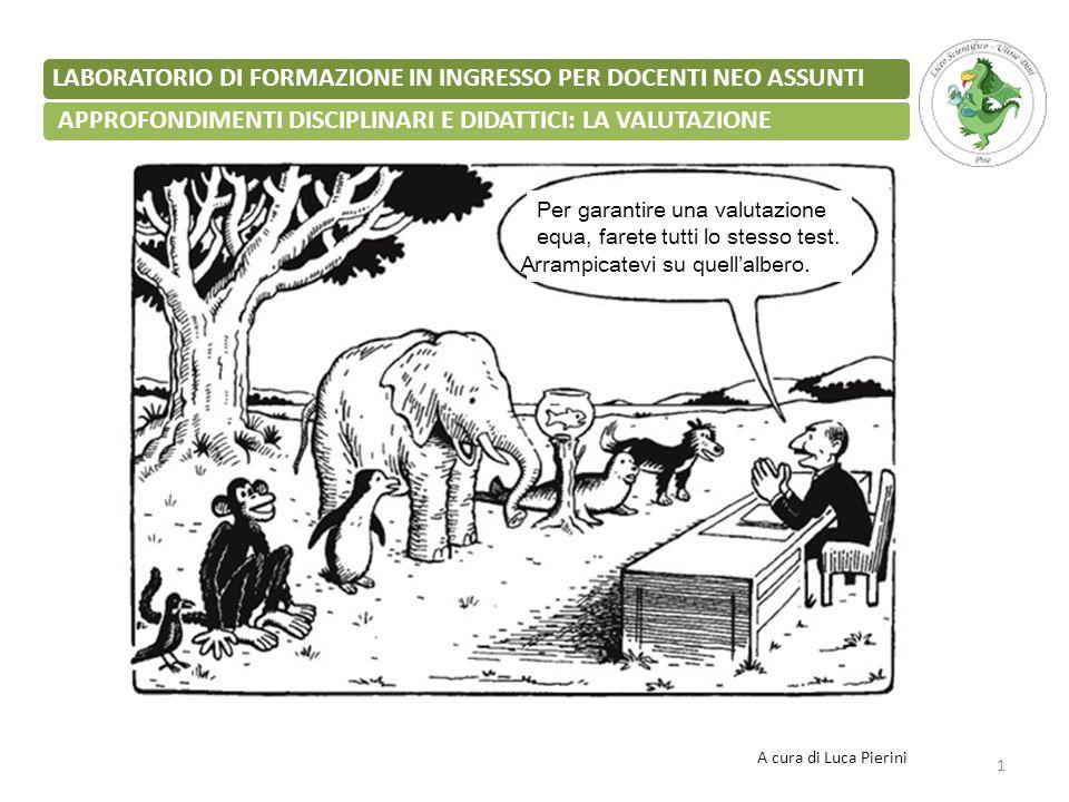 APPROFONDIMENTI DISCIPLINARI E DIDATTICI: LA VALUTAZIONE 1 LABORATORIO DI FORMAZIONE IN INGRESSO PER DOCENTI NEO ASSUNTI A cura di Luca Pierini Per ga
