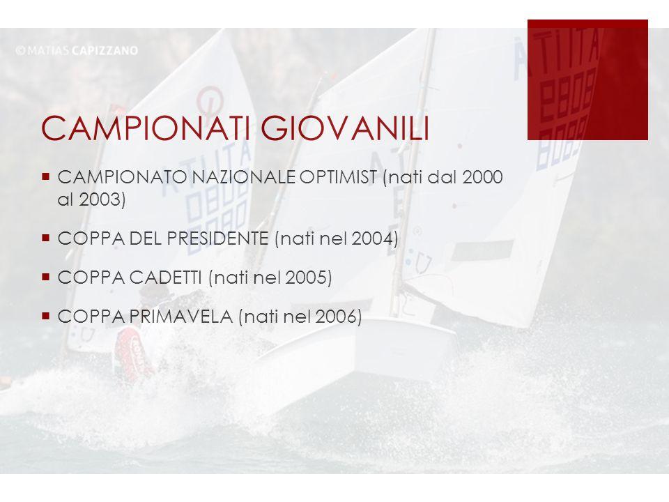 CAMPIONATI GIOVANILI  CAMPIONATO NAZIONALE OPTIMIST (nati dal 2000 al 2003)  COPPA DEL PRESIDENTE (nati nel 2004)  COPPA CADETTI (nati nel 2005)  COPPA PRIMAVELA (nati nel 2006)