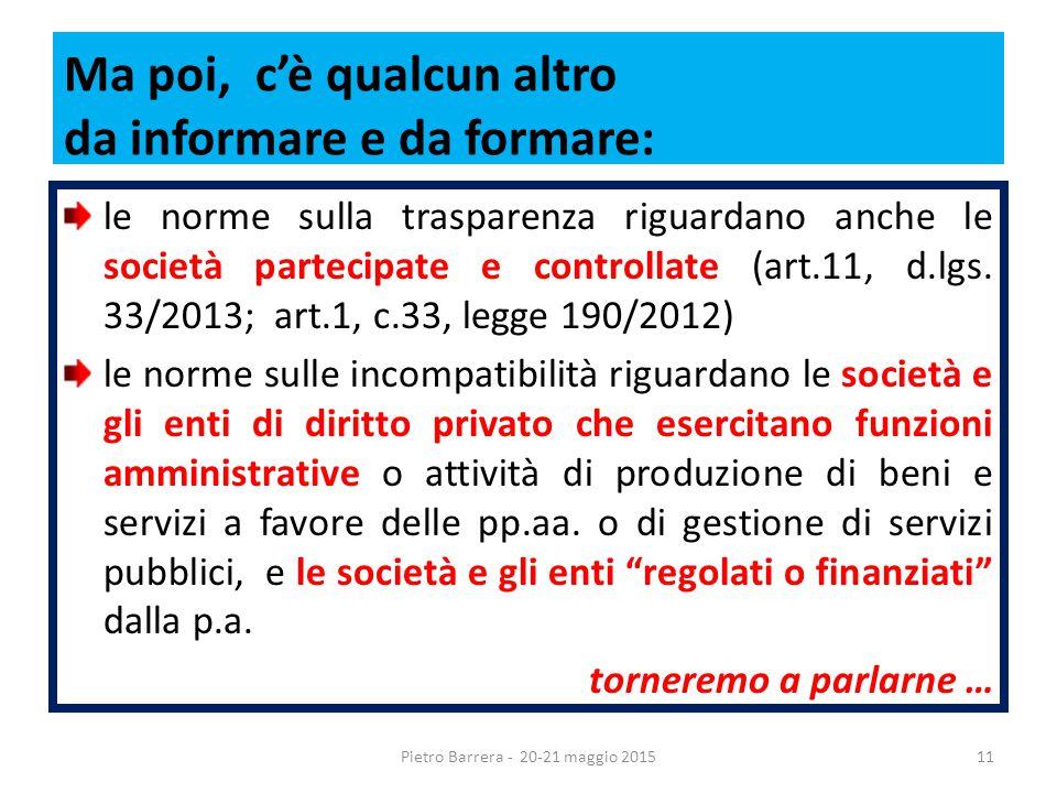 Ma poi, c'è qualcun altro da informare e da formare: le norme sulla trasparenza riguardano anche le società partecipate e controllate (art.11, d.lgs.