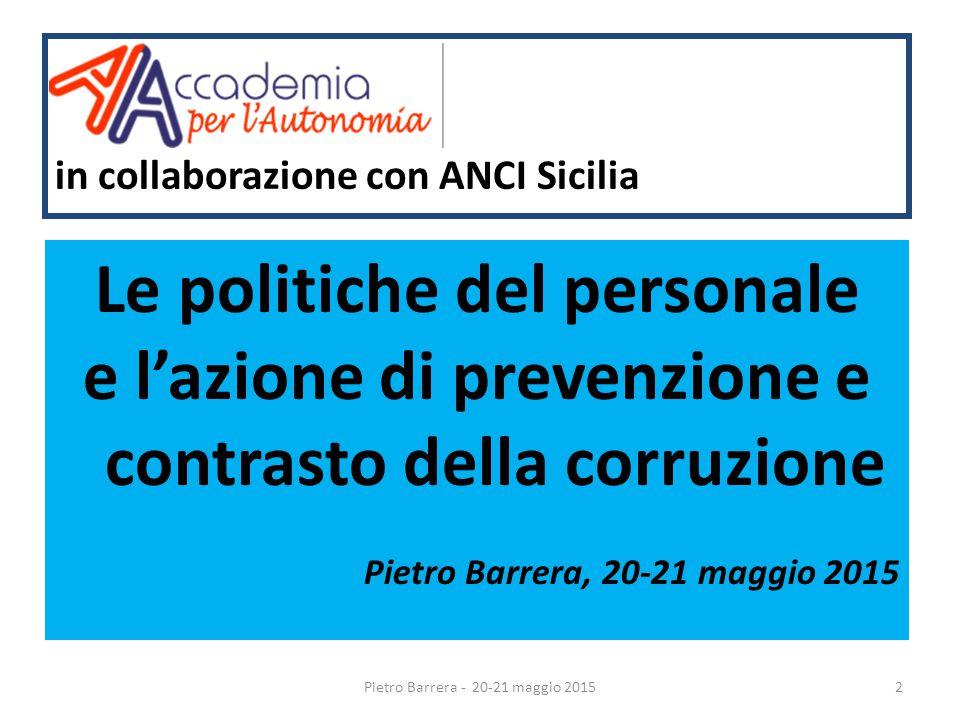 in collaborazione con ANCI Sicilia Le politiche del personale e l'azione di prevenzione e contrasto della corruzione Pietro Barrera, 20-21 maggio 2015 2Pietro Barrera - 20-21 maggio 2015