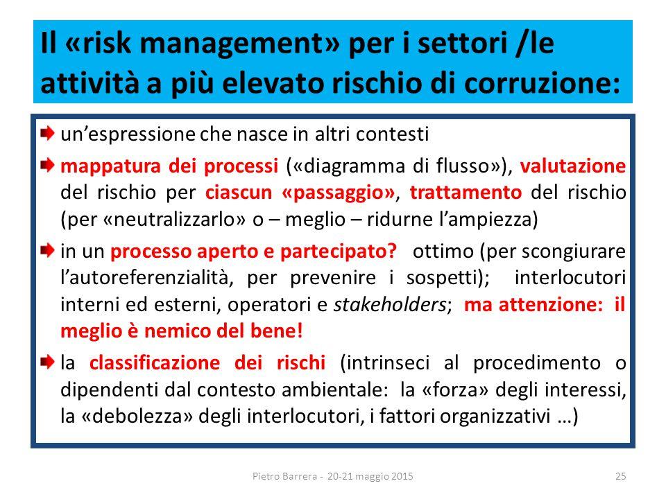 Il «risk management» per i settori /le attività a più elevato rischio di corruzione: un'espressione che nasce in altri contesti mappatura dei processi («diagramma di flusso»), valutazione del rischio per ciascun «passaggio», trattamento del rischio (per «neutralizzarlo» o – meglio – ridurne l'ampiezza) in un processo aperto e partecipato.