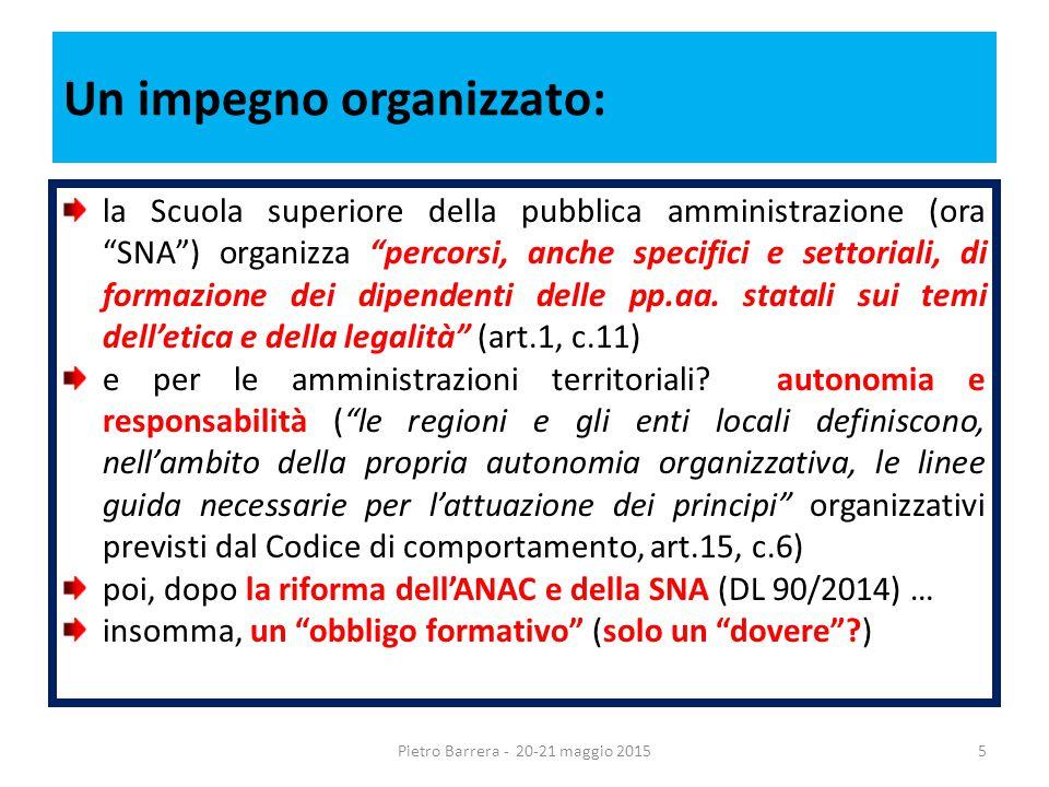 Un impegno organizzato: la Scuola superiore della pubblica amministrazione (ora SNA ) organizza percorsi, anche specifici e settoriali, di formazione dei dipendenti delle pp.aa.