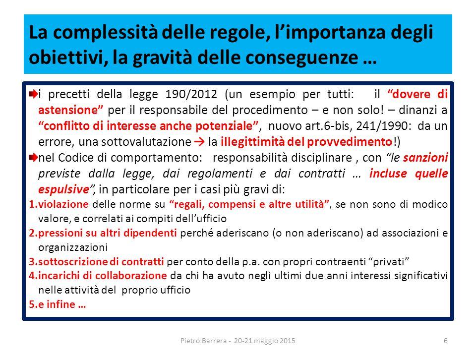 La complessità delle regole, l'importanza degli obiettivi, la gravità delle conseguenze … i precetti della legge 190/2012 (un esempio per tutti: il dovere di astensione per il responsabile del procedimento – e non solo.