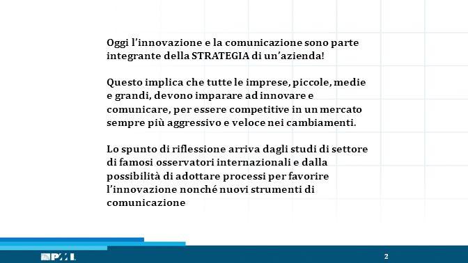 2 Oggi l'innovazione e la comunicazione sono parte integrante della STRATEGIA di un'azienda.