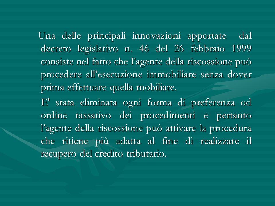 Una delle principali innovazioni apportate dal decreto legislativo n. 46 del 26 febbraio 1999 consiste nel fatto che l'agente della riscossione può pr