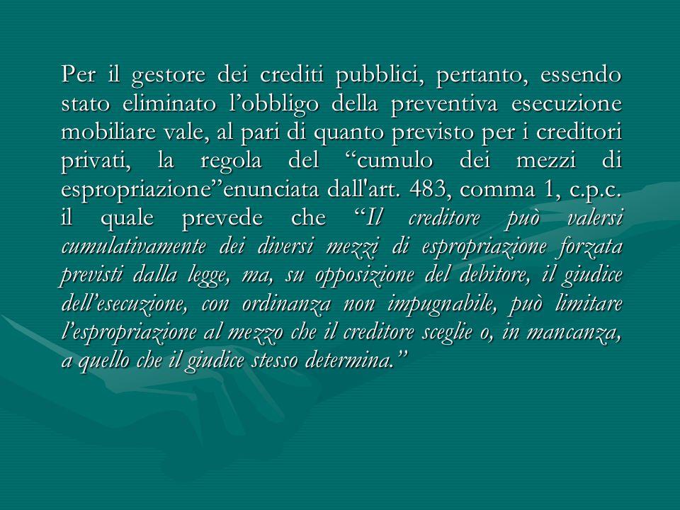Per il gestore dei crediti pubblici, pertanto, essendo stato eliminato l'obbligo della preventiva esecuzione mobiliare vale, al pari di quanto previst