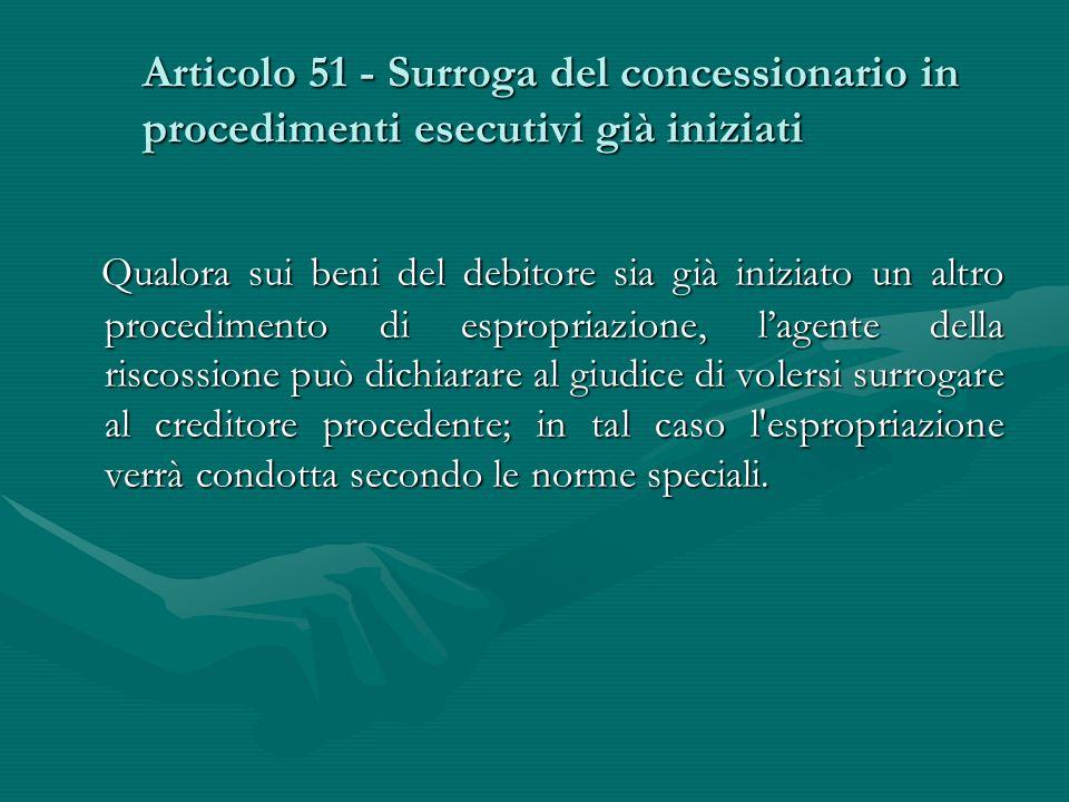 Articolo 51 - Surroga del concessionario in procedimenti esecutivi già iniziati Qualora sui beni del debitore sia già iniziato un altro procedimento d