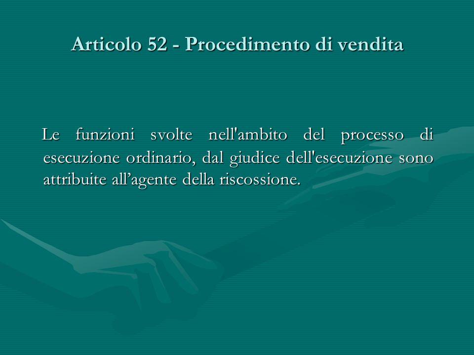 Articolo 52 - Procedimento di vendita Le funzioni svolte nell'ambito del processo di esecuzione ordinario, dal giudice dell'esecuzione sono attribuite