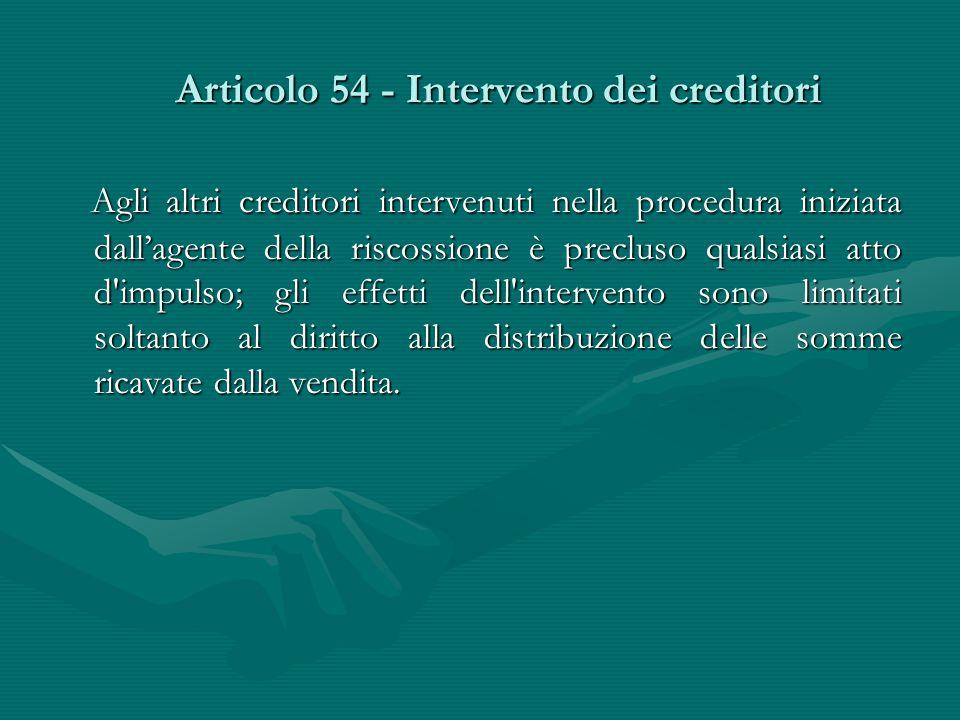 Articolo 54 - Intervento dei creditori Agli altri creditori intervenuti nella procedura iniziata dall'agente della riscossione è precluso qualsiasi at