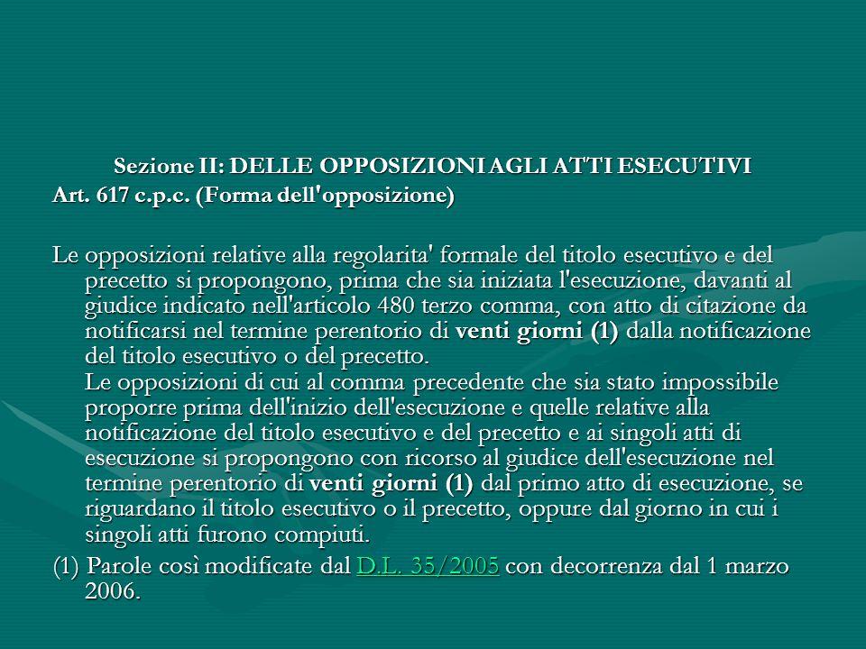 Sezione II: DELLE OPPOSIZIONI AGLI ATTI ESECUTIVI Art. 617 c.p.c. (Forma dell'opposizione) Le opposizioni relative alla regolarita' formale del titolo
