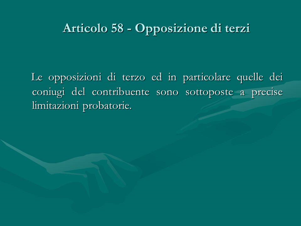 Articolo 58 - Opposizione di terzi Le opposizioni di terzo ed in particolare quelle dei coniugi del contribuente sono sottoposte a precise limitazioni